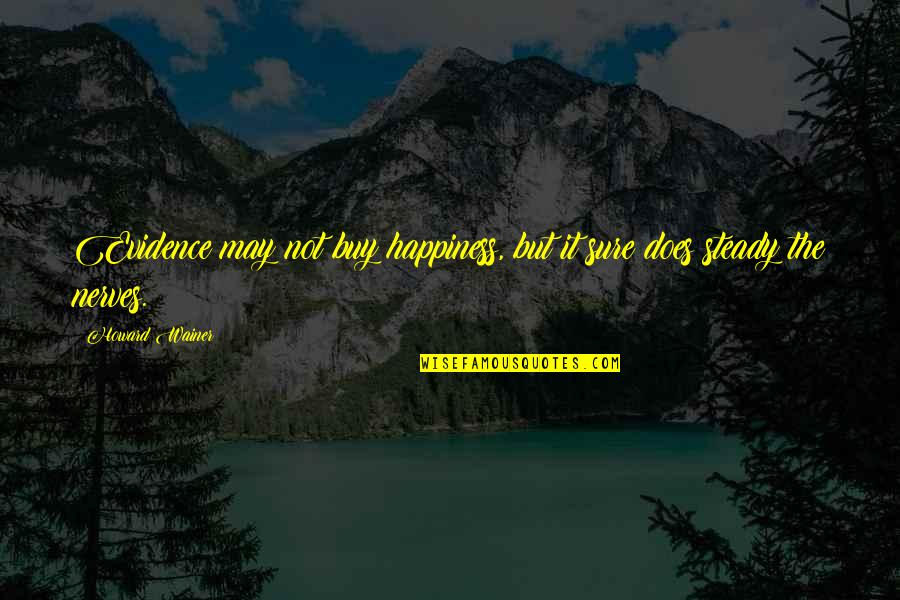 Buy Happiness Quotes By Howard Wainer: Evidence may not buy happiness, but it sure