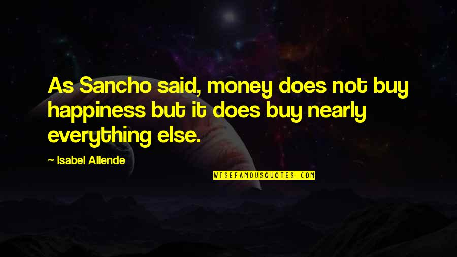Buy Happiness Quotes By Isabel Allende: As Sancho said, money does not buy happiness