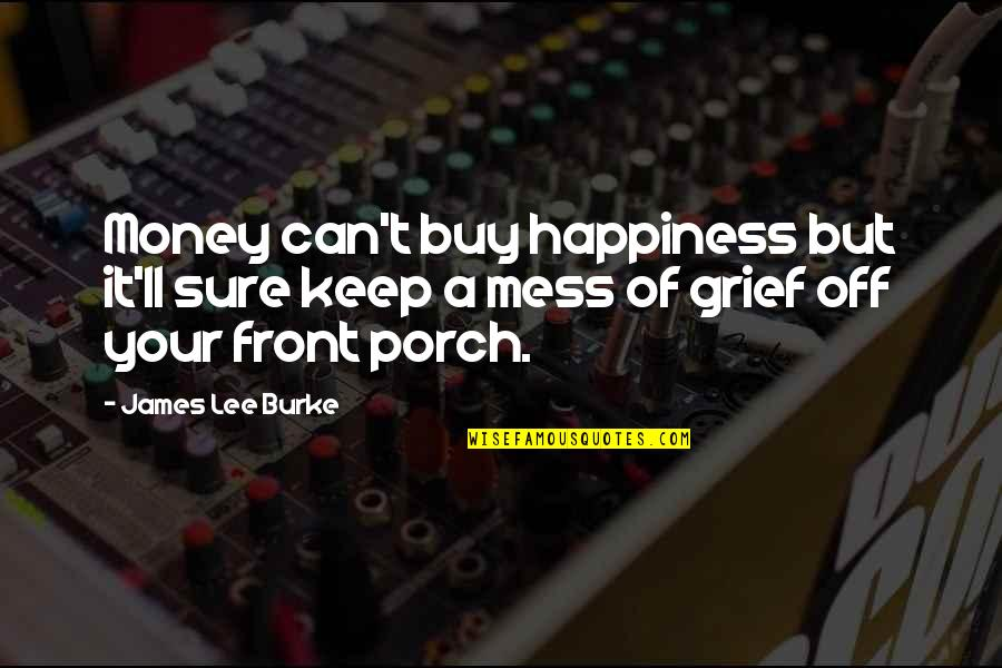 Buy Happiness Quotes By James Lee Burke: Money can't buy happiness but it'll sure keep