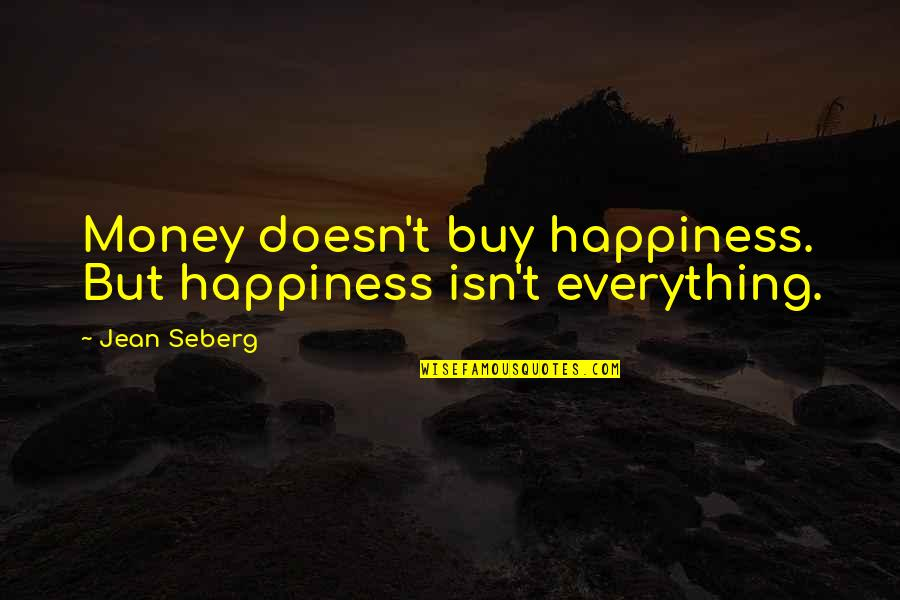 Buy Happiness Quotes By Jean Seberg: Money doesn't buy happiness. But happiness isn't everything.