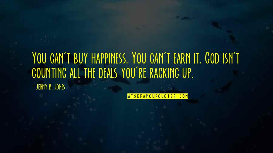 Buy Happiness Quotes By Jenny B. Jones: You can't buy happiness. You can't earn it.