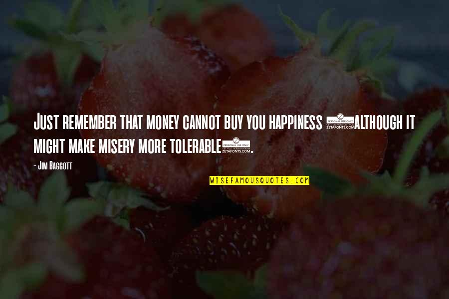 Buy Happiness Quotes By Jim Baggott: Just remember that money cannot buy you happiness
