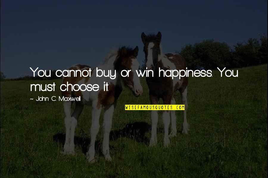 Buy Happiness Quotes By John C. Maxwell: You cannot buy or win happiness. You must