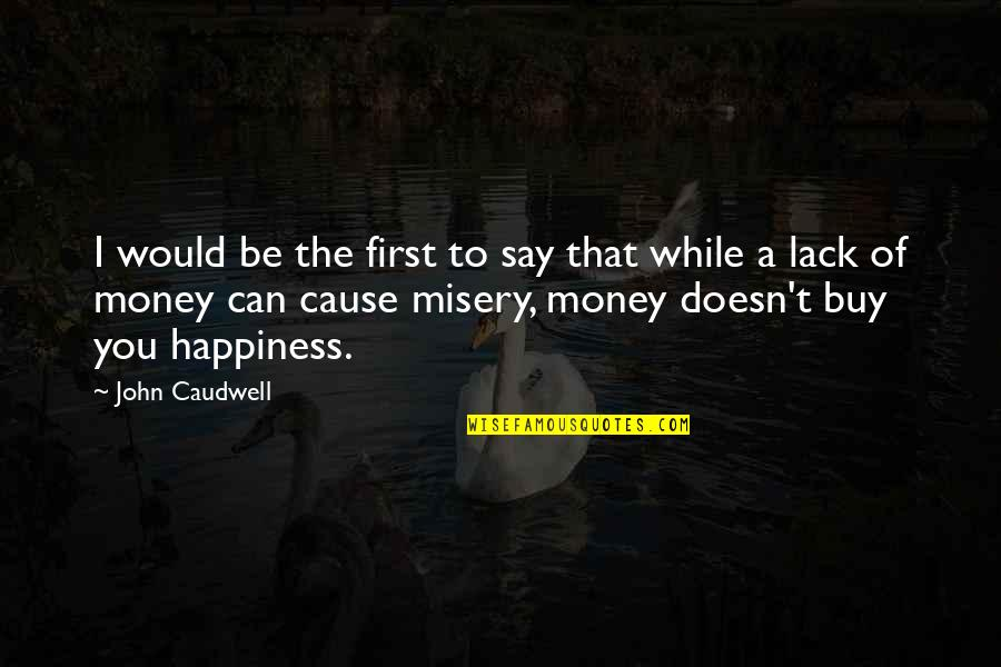 Buy Happiness Quotes By John Caudwell: I would be the first to say that