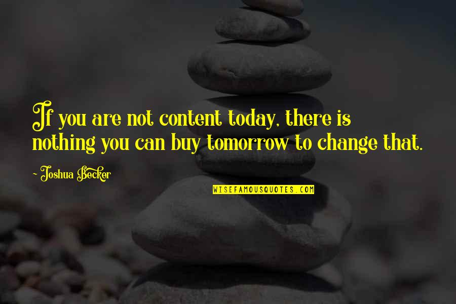 Buy Happiness Quotes By Joshua Becker: If you are not content today, there is