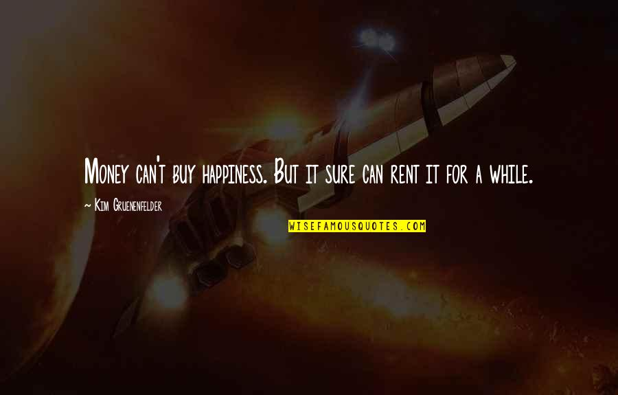 Buy Happiness Quotes By Kim Gruenenfelder: Money can't buy happiness. But it sure can