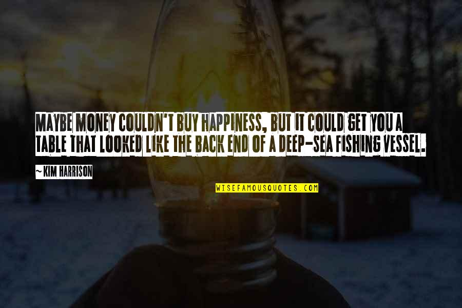 Buy Happiness Quotes By Kim Harrison: Maybe money couldn't buy happiness, but it could