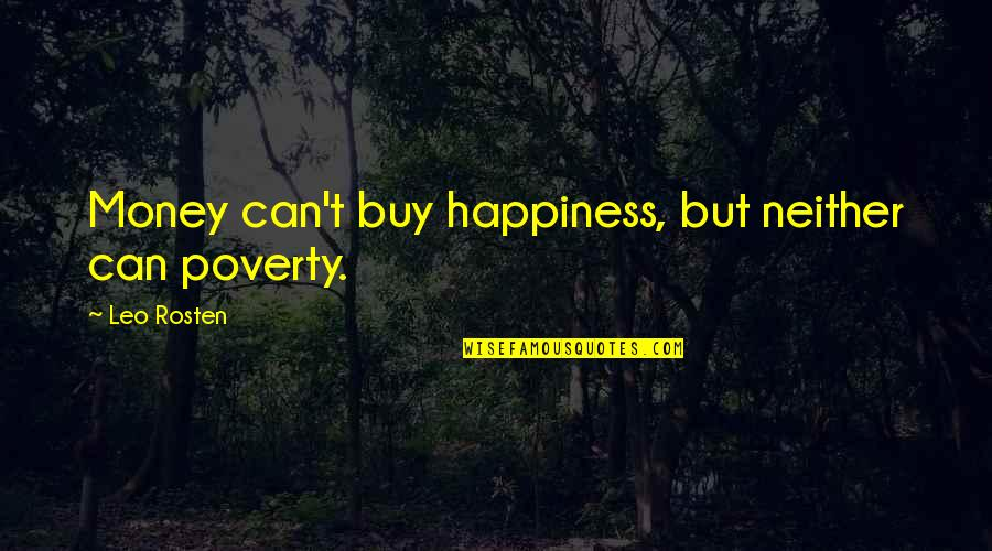 Buy Happiness Quotes By Leo Rosten: Money can't buy happiness, but neither can poverty.