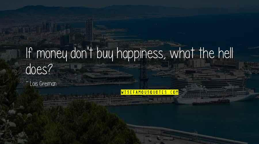 Buy Happiness Quotes By Lois Greiman: If money don't buy happiness, what the hell