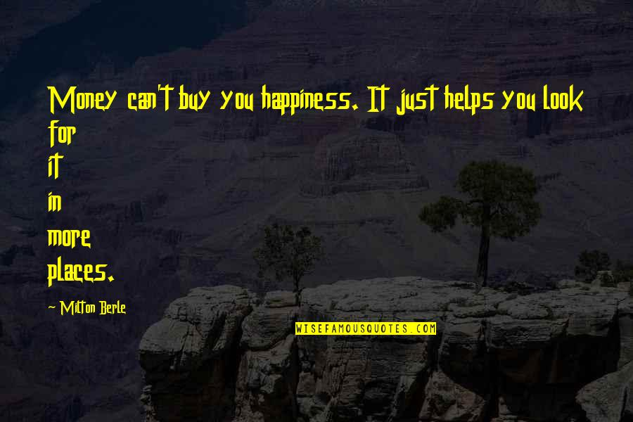 Buy Happiness Quotes By Milton Berle: Money can't buy you happiness. It just helps