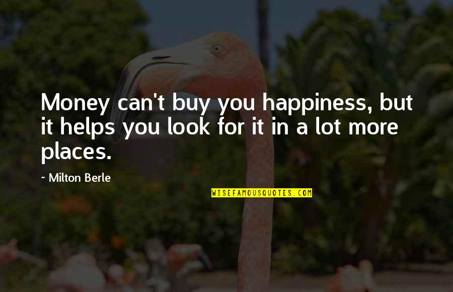 Buy Happiness Quotes By Milton Berle: Money can't buy you happiness, but it helps