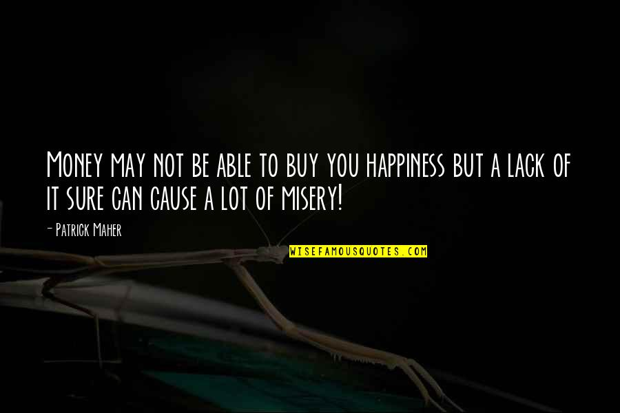 Buy Happiness Quotes By Patrick Maher: Money may not be able to buy you
