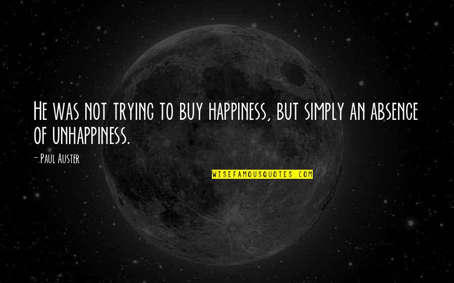 Buy Happiness Quotes By Paul Auster: He was not trying to buy happiness, but