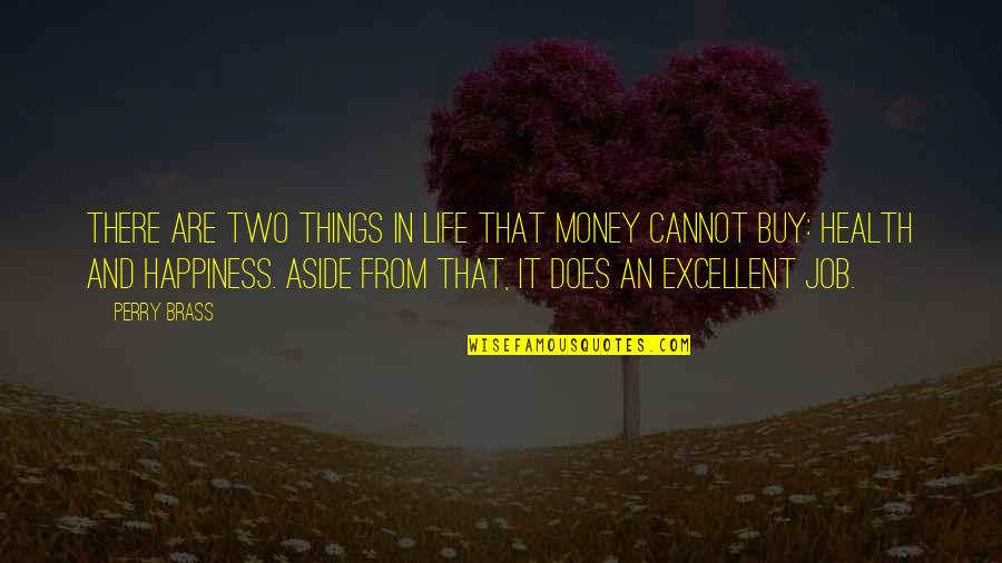 Buy Happiness Quotes By Perry Brass: There are two things in life that money
