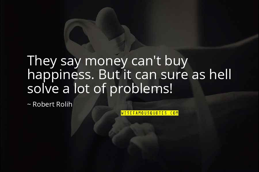 Buy Happiness Quotes By Robert Rolih: They say money can't buy happiness. But it