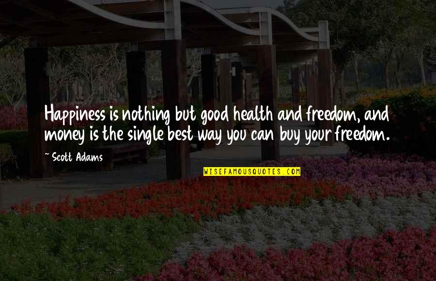 Buy Happiness Quotes By Scott Adams: Happiness is nothing but good health and freedom,