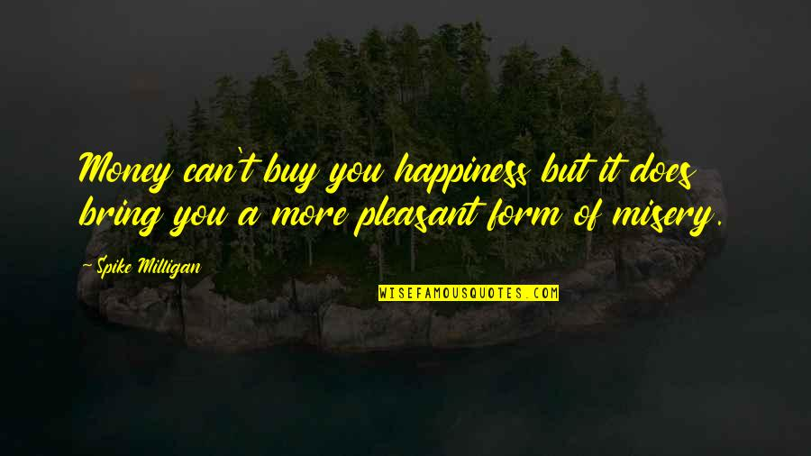 Buy Happiness Quotes By Spike Milligan: Money can't buy you happiness but it does