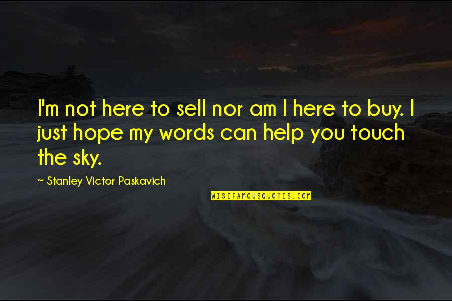 Buy Happiness Quotes By Stanley Victor Paskavich: I'm not here to sell nor am I