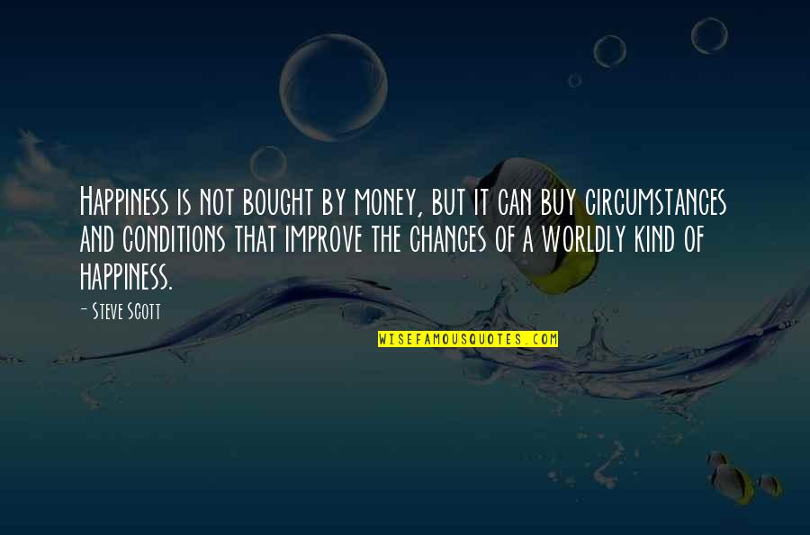 Buy Happiness Quotes By Steve Scott: Happiness is not bought by money, but it