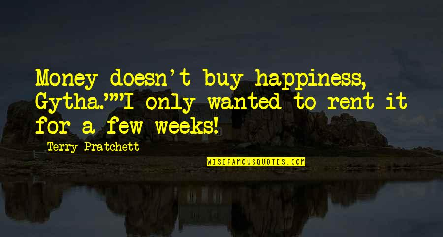"Buy Happiness Quotes By Terry Pratchett: Money doesn't buy happiness, Gytha.""""I only wanted to"
