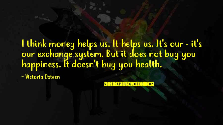 Buy Happiness Quotes By Victoria Osteen: I think money helps us. It helps us.