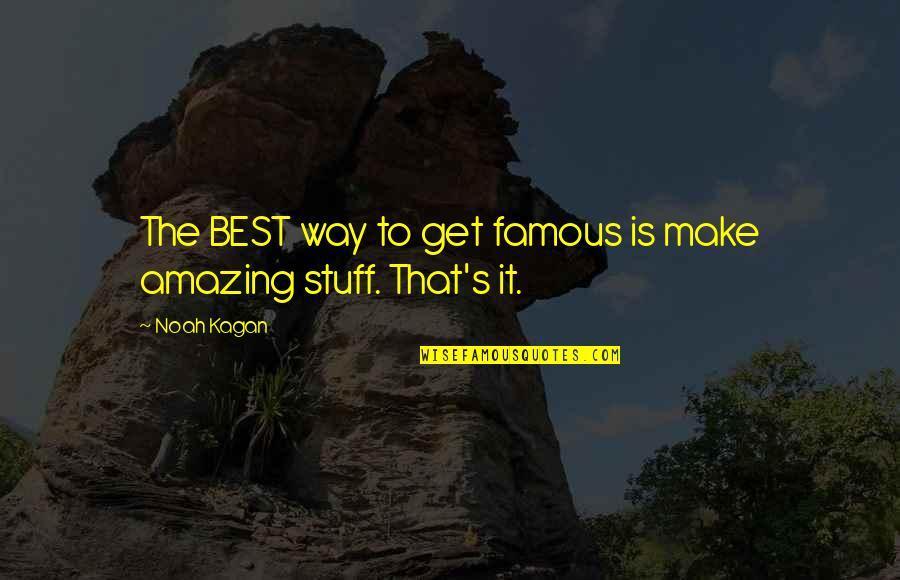 Buyelekhaya Dalindyebo Quotes By Noah Kagan: The BEST way to get famous is make