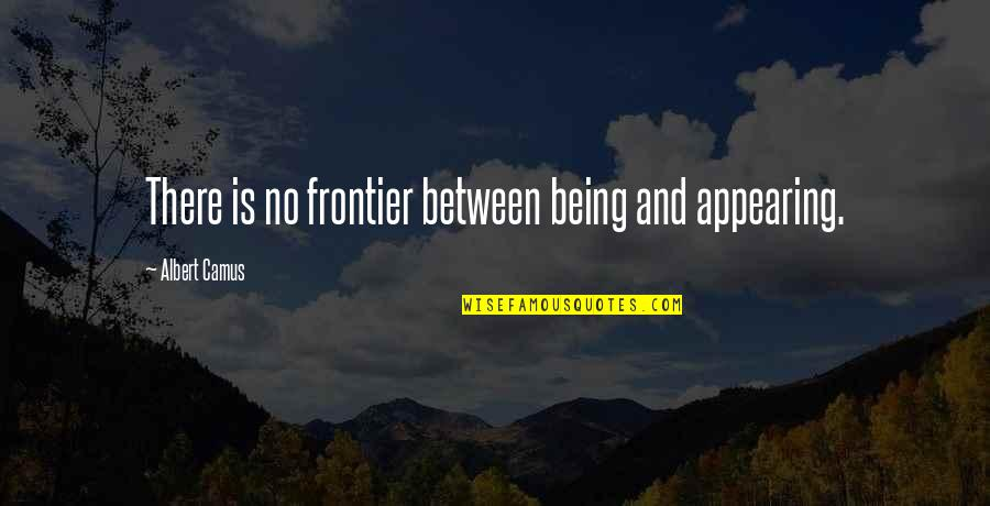 Buzz Astral Quotes By Albert Camus: There is no frontier between being and appearing.