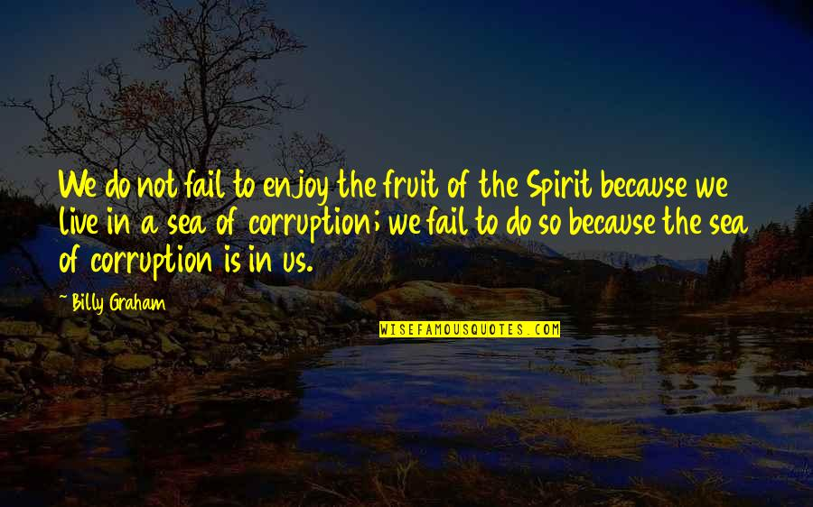 Buzz Astral Quotes By Billy Graham: We do not fail to enjoy the fruit