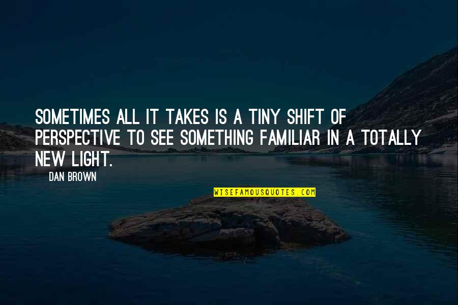 Buzz Astral Quotes By Dan Brown: Sometimes all it takes is a tiny shift