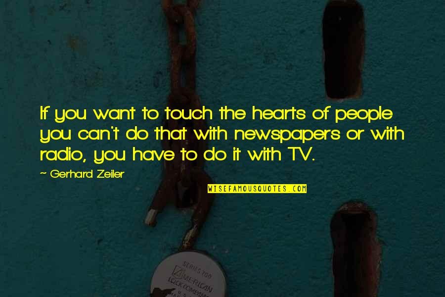 Buzz Astral Quotes By Gerhard Zeiler: If you want to touch the hearts of