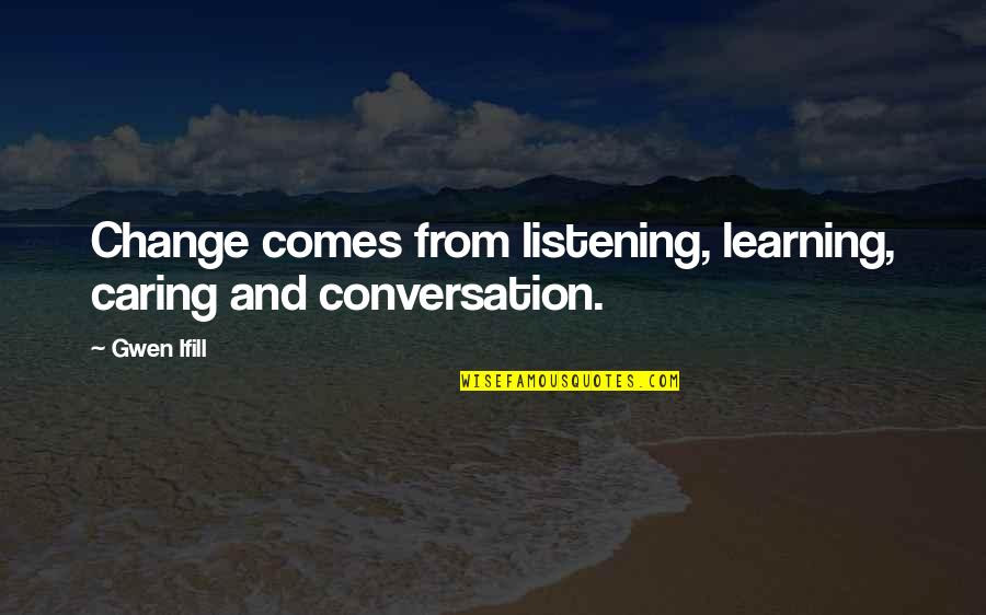 Buzz Astral Quotes By Gwen Ifill: Change comes from listening, learning, caring and conversation.