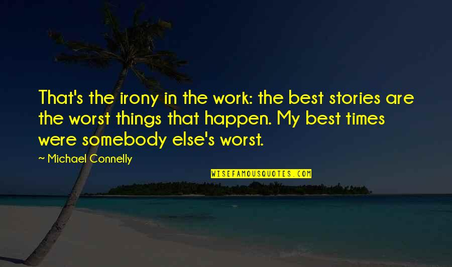 Buzz Astral Quotes By Michael Connelly: That's the irony in the work: the best