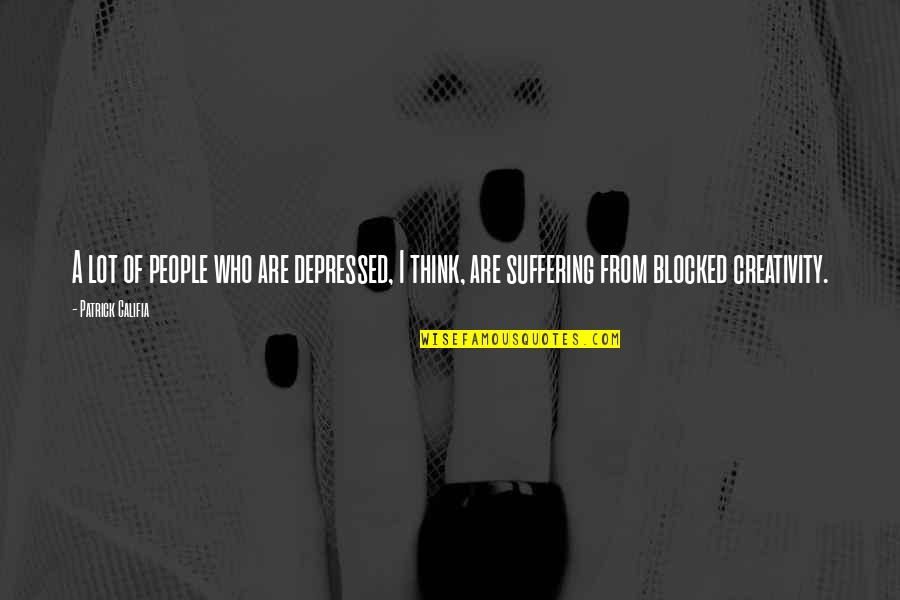 Buzz Astral Quotes By Patrick Califia: A lot of people who are depressed, I