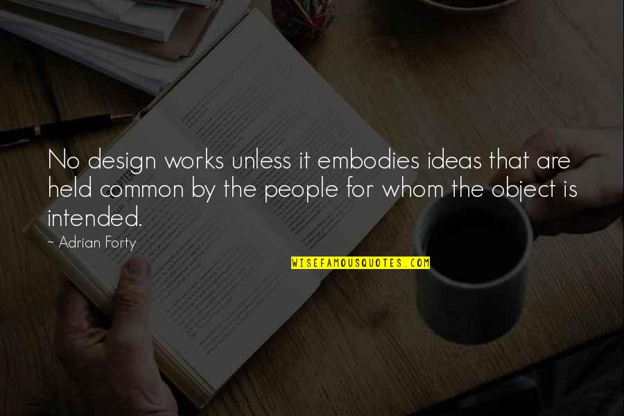 By Design Quotes By Adrian Forty: No design works unless it embodies ideas that