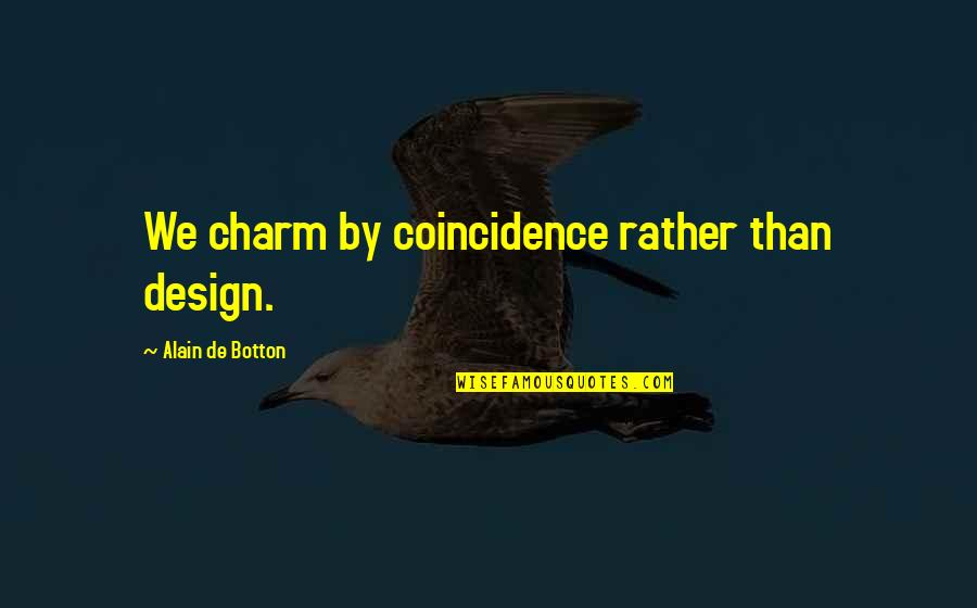 By Design Quotes By Alain De Botton: We charm by coincidence rather than design.