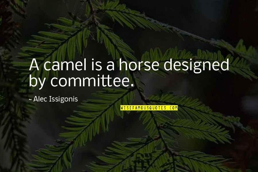 By Design Quotes By Alec Issigonis: A camel is a horse designed by committee.