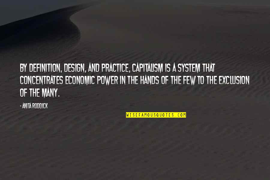 By Design Quotes By Anita Roddick: By definition, design, and practice, capitalism is a