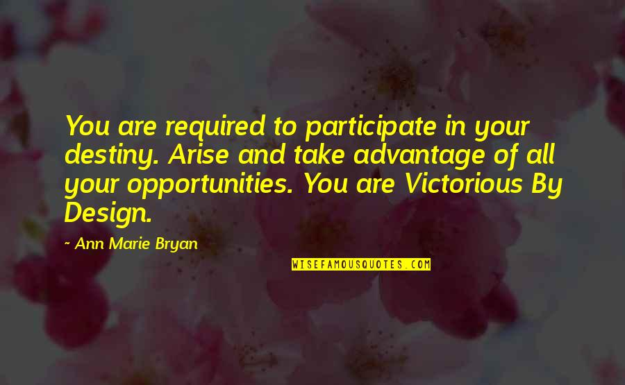 By Design Quotes By Ann Marie Bryan: You are required to participate in your destiny.