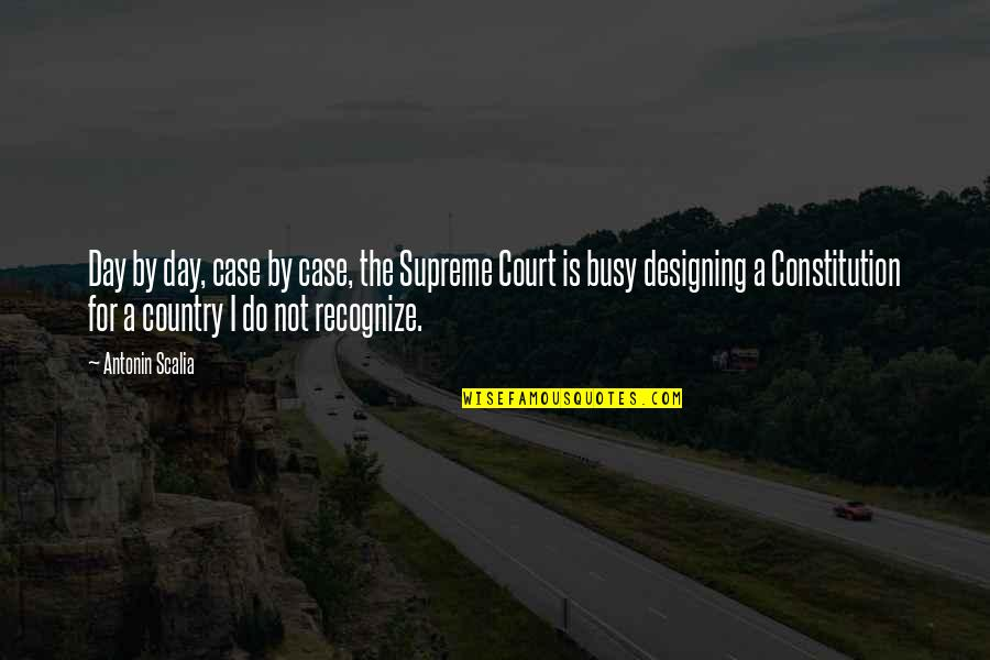 By Design Quotes By Antonin Scalia: Day by day, case by case, the Supreme