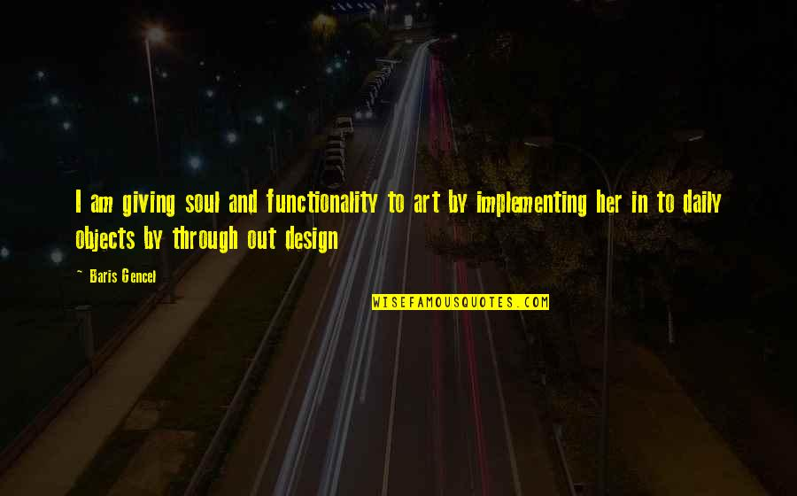 By Design Quotes By Baris Gencel: I am giving soul and functionality to art