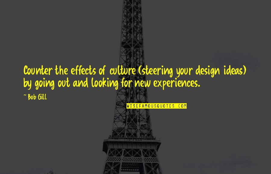By Design Quotes By Bob Gill: Counter the effects of culture (steering your design