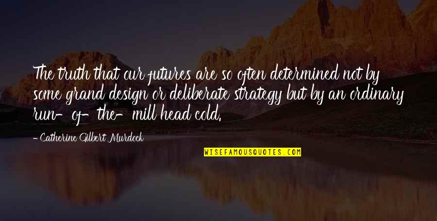 By Design Quotes By Catherine Gilbert Murdock: The truth that our futures are so often