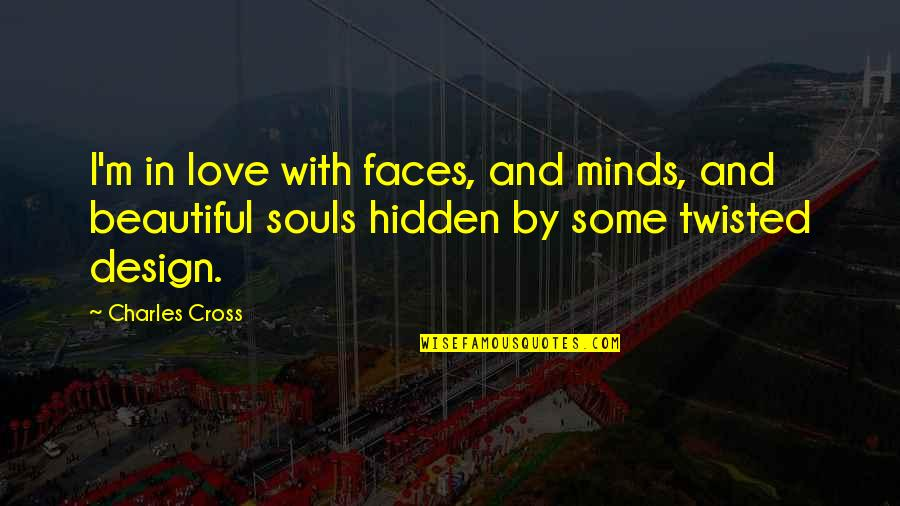By Design Quotes By Charles Cross: I'm in love with faces, and minds, and