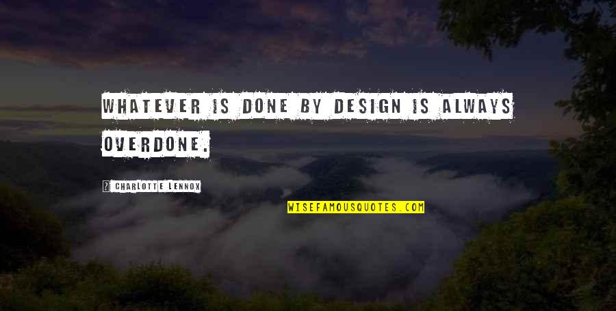 By Design Quotes By Charlotte Lennox: Whatever is done by design is always overdone.