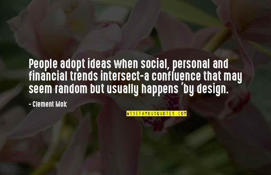 By Design Quotes By Clement Mok: People adopt ideas when social, personal and financial