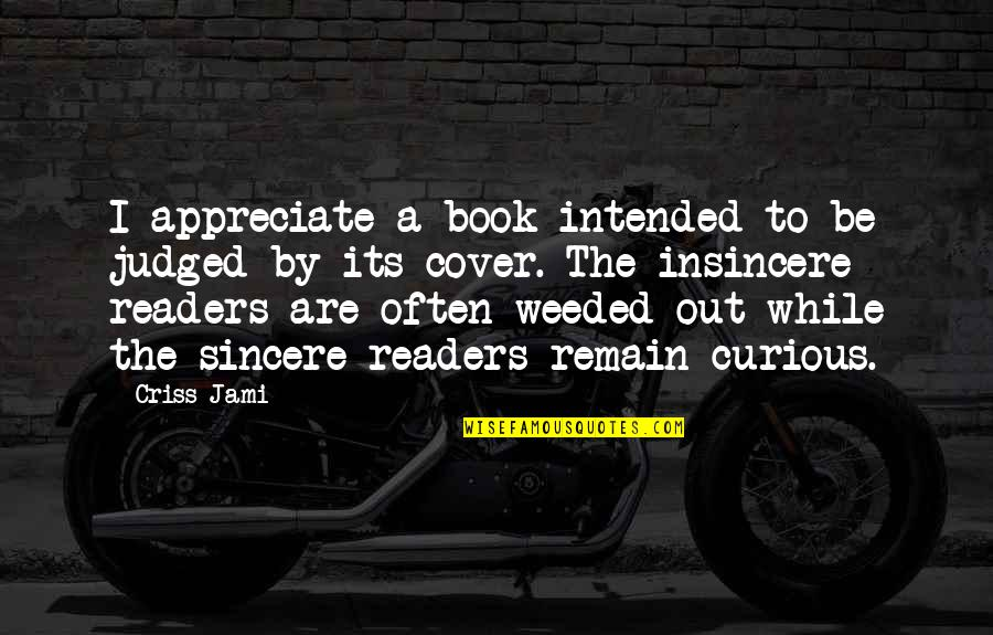 By Design Quotes By Criss Jami: I appreciate a book intended to be judged