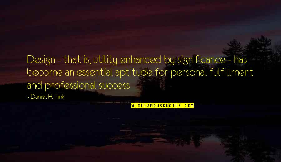 By Design Quotes By Daniel H. Pink: Design - that is, utility enhanced by significance