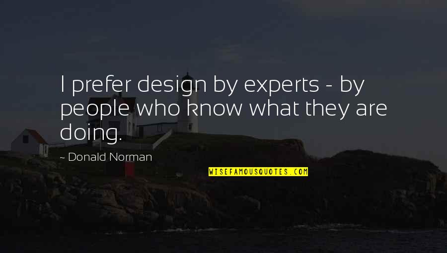 By Design Quotes By Donald Norman: I prefer design by experts - by people