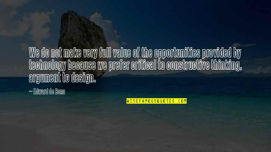 By Design Quotes By Edward De Bono: We do not make very full value of