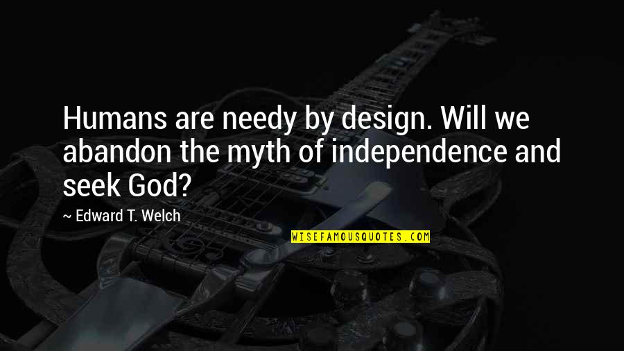 By Design Quotes By Edward T. Welch: Humans are needy by design. Will we abandon